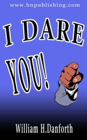 I Dare You! ebook by Danforth, William , H.