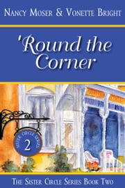 'Round the Corner - Book Two - The Sister Circle Series ebook by Nancy Moser,Vonette Bright