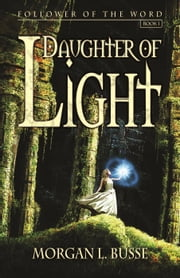 Daughter of Light - Follower of the Word, #1 ebook by Morgan L. Busse