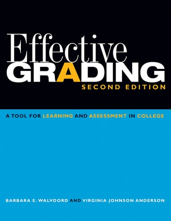 Effective Grading - A Tool for Learning and Assessment in College ebook by Barbara E. Walvoord,Virginia Johnson Anderson