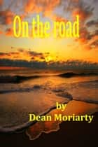 On The Road ebook by Dean Moriarty