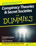 Conspiracy Theories and Secret Societies For Dummies ebook by Christopher Hodapp, Alice Von Kannon