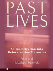 Past Lives - An Investigation into Reincarnation Memories ebook by Peter Fenwick,Elizabeth Fenwick