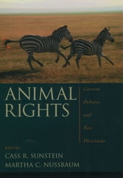 Animal Rights: Current Debates and New Directions ebook by Cass R. Sunstein,Martha C. Nussbaum
