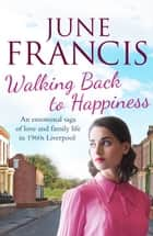 Walking Back to Happiness - A gripping saga of love and family life in 1960s Liverpool ebook by June Francis