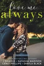 Love Me Always ebook by J Daniels, Carly Phillips, Shayla Black,...