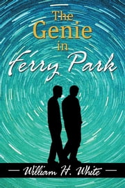 The Genie in Ferry Park - An Odyssey ebook by William H. White