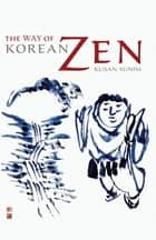 The Way of Korean Zen ebook by Kusan Sunim, Martine Batchelor, Stephen Batchelor