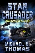 Star Crusader: Renegades ebook by Michael G. Thomas