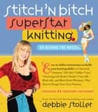 Stitch 'n Bitch Superstar Knitting - Go Beyond the Basics eBook by Debbie Stoller, Gabrielle Revere