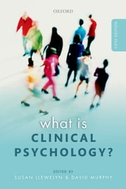 What is Clinical Psychology? ebook by Susan Llewelyn,David Murphy