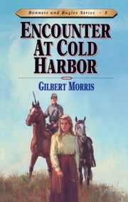 Encounter at Cold Harbor ebook by Gilbert L Morris