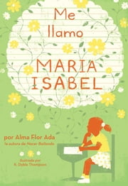 Me llamo Maria Isabel (My Name Is Maria Isabel) ebook by Alma Flor Ada, K. Dyble Thompson