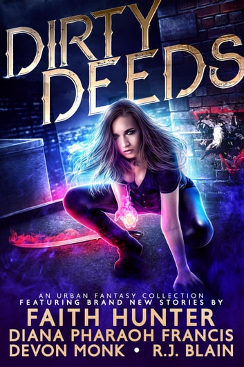 Dirty Deeds eBook by R.J. Blain,Faith Hunter,Diana Pharaoh Francis,Devon Monk