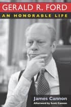 Gerald R. Ford - An Honorable Life ebook by James Cannon, Scott Cannon