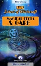 Magical Tools & Garb. First Degree eBook by Black Witch S