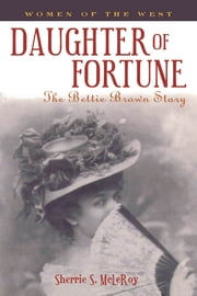 Daughter of Fortune - The Bettie Brown Story ebook by Sherrie S. McLeRoy