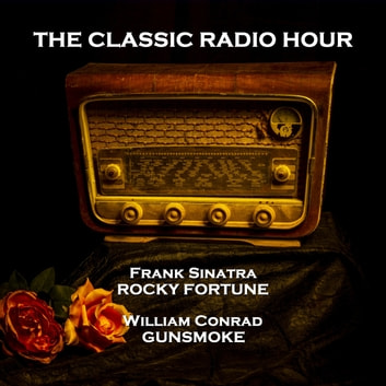 Classic Radio Hour, The - Volume 2 - Rocky Fortune (Oyster Shucker) & Gunsmoke (Billy the Kid) audiobook by Staff Writer,John Meston