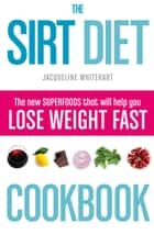 The Sirt Diet Cookbook ebook by Jacqueline Whitehart