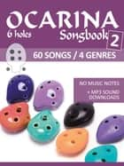 6 hole Ocarina Songbook - Book 2 - 60 Songs / 4 Genres - No music notes + MP3-Sound downloads ebook by Reynhard Boegl, Bettina Schipp