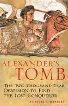 Alexander's Tomb - The Two-Thousand Year Obsession to Find the Lost Conquerer ebook by