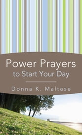 Power Prayers to Start Your Day ebook by Donna K. Maltese