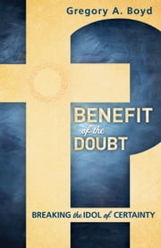Benefit of the Doubt - Breaking the Idol of Certainty ebook by Kobo.Web.Store.Products.Fields.ContributorFieldViewModel