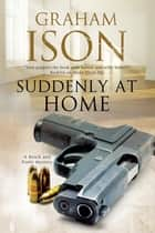 Suddenly at Home - A Brock and Poole police procedural ebook by Graham Ison