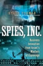 Spies, Inc. - Business Innovation from Israel's Masters of Espionage ebook by Stacy Perman