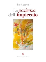 La pazienza dell'impiccato ebook by Ildo Cigarini