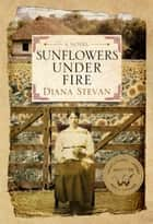 Sunflowers Under Fire ebook by Diana Stevan
