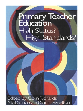 Primary Teacher Education - High Status? High Standards? ebook by
