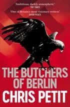 The Butchers of Berlin ebook by Chris Petit