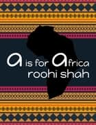 A is for Africa ebook by Roohi Shah