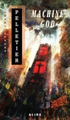 Machine God ebook by Jean-Jacques Pelletier