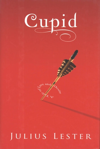 Cupid - A Tale of Love and Desire ebook by Julius Lester