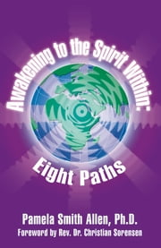 Awakening to the Spirit Within: Eight Paths ebook by Pamela Smith Allen, Ph.D.