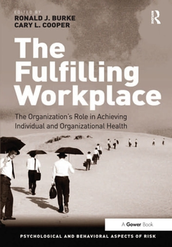 The Fulfilling Workplace - The Organization's Role in Achieving Individual and Organizational Health ebook by Ronald J. Burke