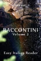 Raccontini Vol. 2: Easy Italian Reader ebook by Alfonso Borello