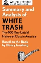 Summary and Analysis of White Trash: The 400-Year Untold History of Class in America - Based on the Book by Nancy Isenberg ebook by Worth Books