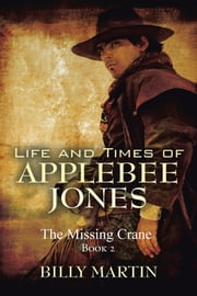 Life and Times of Applebee Jones - The Missing Crane ebook by Billy Martin