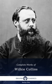 Complete Works of Wilkie Collins (Delphi Classics) ebook by Wilkie Collins,Delphi Classics