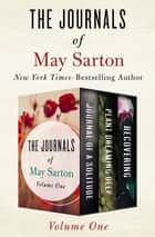 The Journals of May Sarton Volume One - Journal of a Solitude, Plant Dreaming Deep, and Recovering ebook by May Sarton