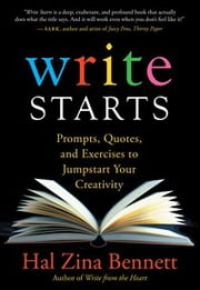 Write Starts - Prompts, Quotes, and Exercises to Jumpstart Your Creativity ebook by Hal Zina Bennett
