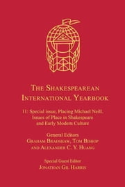 The Shakespearean International Yearbook - Volume 11: Special issue, Placing Michael Neill. Issues of Place in Shakespeare and Early Modern Culture ebook by Mr Jonathan Gil Harris,Professor Alexa Huang,Professor Graham Bradshaw,Professor Tom Bishop,Professor Tom Bishop,Professor Alexa Huang,Professor John Muccicolo,Professor Graham Bradshaw