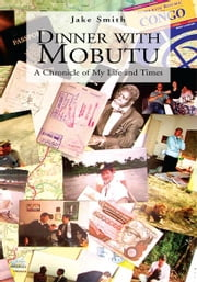 Dinner with Mobutu - A Chronicle of My Life and Times ebook by Jake Smith