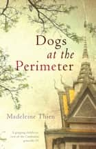 Dogs at the Perimeter eBook by Madeleine Thien