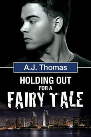 Holding Out for a Fairy Tale ebook by A.J. Thomas