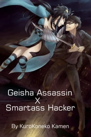 Geisha Assassin X Smartass Hacker ebook by KuroKoneko Kamen