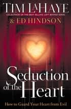 Seduction of the Heart ebook by Tim LaHaye,Ed Hindson